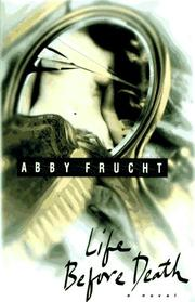 LIFE BEFORE DEATH by Abby Frucht