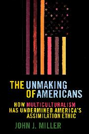 THE UNMAKING OF AMERICANS by John J. Miller