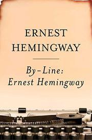 BY-LINE ERNEST HEMINGWAY by Ernest Hemingway