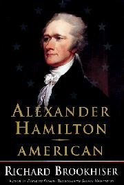 ALEXANDER HAMILTON, AMERICAN by Richard Brookhiser