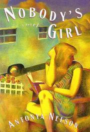 NOBODY'S GIRL by Antonya Nelson