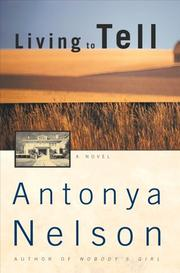LIVING TO TELL by Antonya Nelson