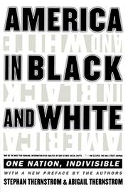 """""""AMERICA IN BLACK AND WHITE: One Nation, Indivisible"""" by Stephan & Abigail Thernstrom Thernstrom"""