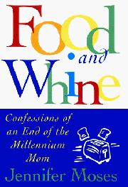FOOD AND WHINE by Jennifer Moses