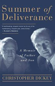 SUMMER OF DELIVERANCE: A Memoir of Father and Son by Christopher Dickey