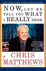 """NOW, LET ME TELL YOU WHAT I REALLY THINK"" by Chris Matthews"