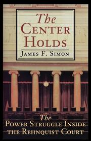 THE CENTER HOLDS: The Power Struggle Inside the Rehnquist Court by James F. Simon