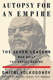 AUTOPSY FOR AN EMPIRE: The Seven Leaders Who Built the Soviet Regime by Dmitri Volkogonov