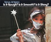 IS IT ROUGH? IS IT SMOOTH? IS IT SHINY? by Tana Hoban