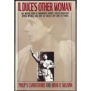 IL DUCE'S OTHER WOMAN by Philip Cannistraro