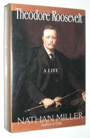 THEODORE ROOSEVELT by Nathan Miller