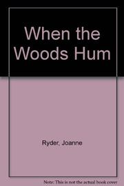 WHEN THE WOODS HUM by Joanne Ryder