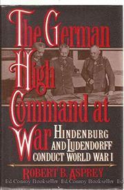 HINDENBURG AND LUDENDORFF by Robert B. Asprey