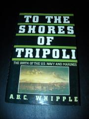 TO THE SHORES OF TRIPOLI by A.B.C. Whipple