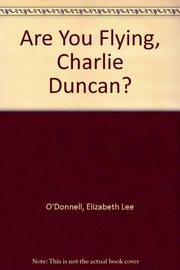 ARE YOU FLYING, CHARLIE DUNCAN? by Elizabeth Lee O'Donnell