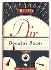 THE VERY AIR by Douglas Bauer