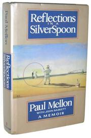 REFLECTIONS IN A SILVER SPOON by Paul Mellon
