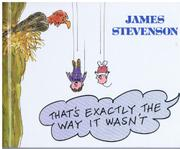 THAT'S EXACTLY THE WAY IT WASN'T by James Stevenson