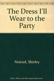 THE DRESS I'LL WEAR TO THE PARTY by Shirley Neitzel