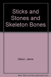 STICKS AND STONES AND SKELETON BONES by Jamie Gilson