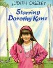 STARRING DOROTHY KANE by Judith Caseley