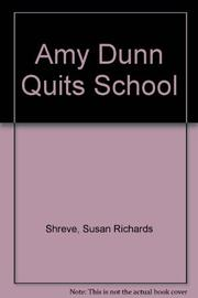 AMY DUNN QUITS SCHOOL by Susan Shreve