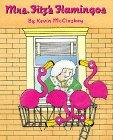 MRS. FITZ'S FLAMINGOS by Kevin McCloskey
