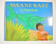 ISLAND BABY by Holly Keller