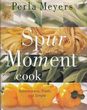 THE SPUR OF THE MOMENT COOK by Perla Meyers