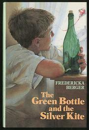 THE GREEN BOTTLE AND THE SILVER KITE by Fredericka Berger