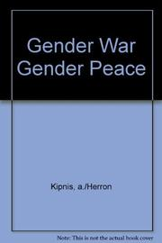 GENDER WAR/GENDER PEACE by Aaron Kipnis