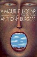 A MOUTHFUL OF AIR by Anthony Burgess