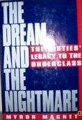 THE DREAM AND THE NIGHTMARE by Myron Magnet