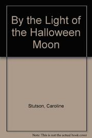 BY THE LIGHT OF THE HALLOWEEN MOON by Caroline Stutson