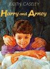 HARRY AND ARNEY by Judith Caseley