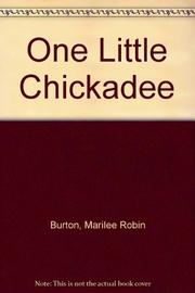 ONE LITTLE CHICKADEE by Marilee Robin Burton