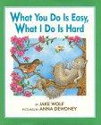 WHAT YOU DO IS EASY, WHAT I DO IS HARD by Jake Wolf