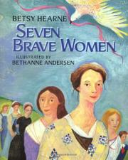 SEVEN BRAVE WOMEN by Betsy Hearne