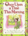 ONCE UPON A TIME THIS MORNING by Anne Rockwell