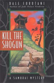 KILL THE SHOGUN by Dale Furutani
