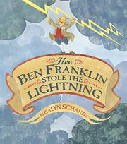 HOW BEN FRANKLIN STOLE THE LIGHTNING by Rosalyn  Schanzer