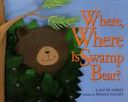 WHERE, WHERE IS SWAMP BEAR? by Kathi Appelt