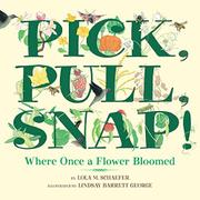 PICK, PULL, SNAP! by Lola M. Schaefer