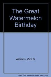 THE GREAT WATERMELON BIRTHDAY by Vera B. Williams