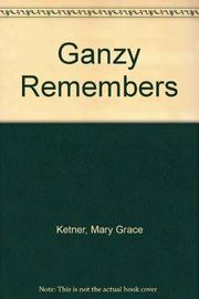 GANZY REMEMBERS by Mary Grace Ketner