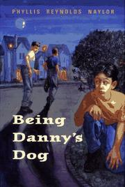BEING DANNY'S DOG by Phyllis Reynolds Naylor