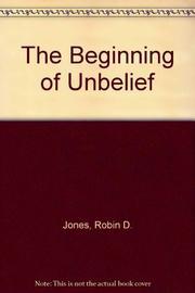 THE BEGINNING OF UNBELIEF by Robin D. Jones