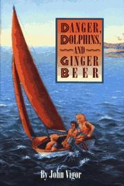 DANGER, DOLPHINS, AND GINGER BEER by John Vigor