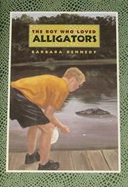 THE BOY WHO LOVED ALLIGATORS by Barbara Kennedy