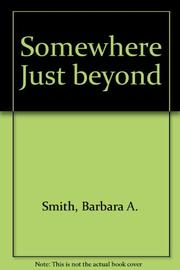 SOMEWHERE JUST BEYOND by Barbara A. Smith